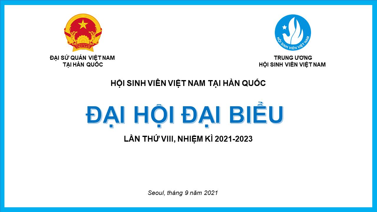 THÔNG BÁO CHUẨN BỊ NHÂN SỰ ĐẠI HỘI ĐẠI BIỂU BAN CHẤP HÀNH HỘI SINH VIÊN VIỆT TẠI HÀN QUỐC KHOÁ VIII, NHIỆM KỲ 2021-2023