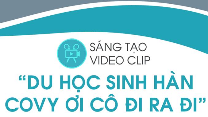 """PHÁT ĐỘNG CUỘC THI SÁNG TẠO VIDEO CLIP """"DU HỌC SINH HÀN – COVY ƠI CÔ ĐI RA ĐI"""""""